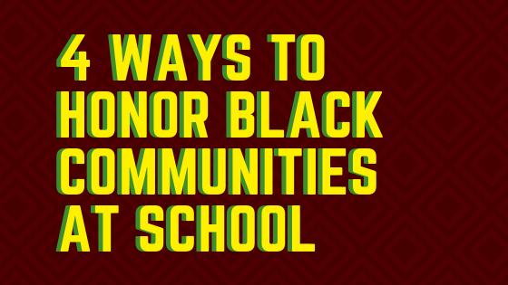 4 ways to honor Black communities at school